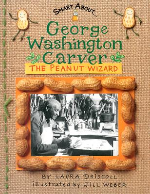 George Washington Carver By Driscoll, Laura/ Weber, Jill (ILT)
