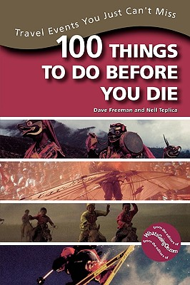 100 Things to Do Before You Die By Freeman, Dave/ Teplica, Neil/ Coonce, Jennifer/ Whatsgoingon. Com (COR)